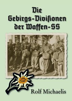 Die Gebirgs-Divisionen der Waffen-SS von Michaelis,  Rolf