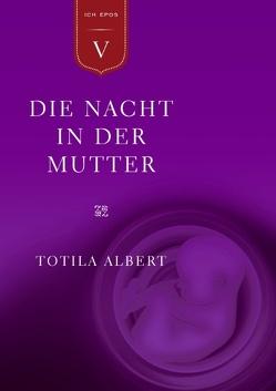 Die Geburt aus dem Ich  Teil 5 – Die Nacht in der Mutter von Albert,  Totila, Elsaesser,  Sebastian, Naranjo,  Claudio