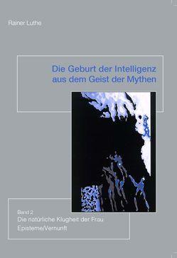 Die Geburt der Intelligenz aus dem Geist der Mythen Band 2 von Luthe,  Rainer