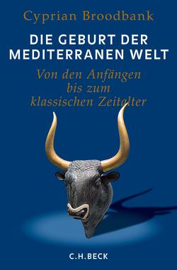 Die Geburt der mediterranen Welt von Binder,  Klaus, Broodbank,  Cyprian, Leineweber,  Bernd