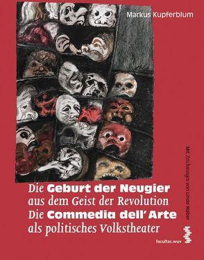 Die Geburt der Neugier aus dem Geist der Revolution Die Commedia dell'Arte als politisches Volkstheater von Kupferblum,  Markus, Waber,  Linde