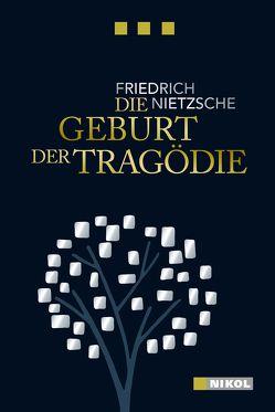 Die Geburt der Tragödie (Nikol Classics) von Nietzsche,  Friedrich