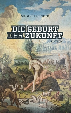 Die Geburt der Zukunft von Binder,  Siegfried
