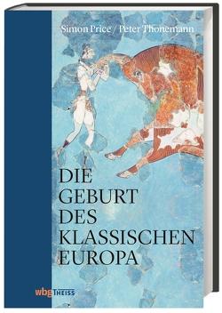Die Geburt des klassischen Europa von Hartz,  Cornelius, Price,  Simon, Thonemann,  Peter