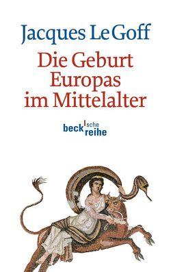 Die Geburt Europas im Mittelalter von Le Goff,  Jacques, Osterwald,  Grete