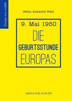 Die Geburtsstunde Europas von Entel,  Stefan Alexander