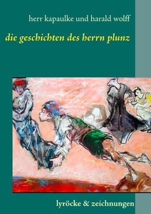 Die Gedichte des Herrn Plunz von kapaulke,  paul, stobbe,  rg, wolff,  harald
