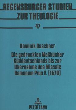 Die gedruckten Meßbücher Süddeutschlands bis zur Übernahme des Missale Romanum Pius V. (1570) von Daschner,  Dominik