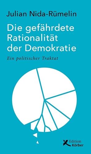 Die gefährdete Rationalität der Demokratie von Nida-Ruemelin,  Julian