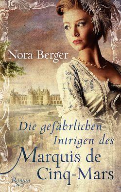 Die gefährlichen Intrigen des Marquis de Cinq-Mars von Berger,  Nora