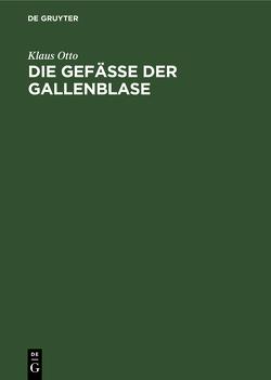 Die Gefäße der Gallenblase von Otto,  Klaus