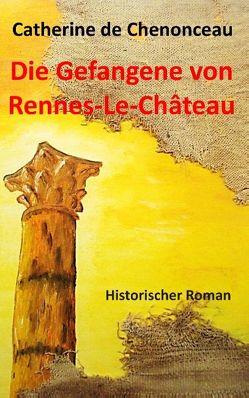 Die Gefangene von Rennes-Le-Château von De Chenonceau,  Catherine