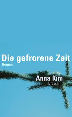 Die gefrorene Zeit von Kim,  Anna