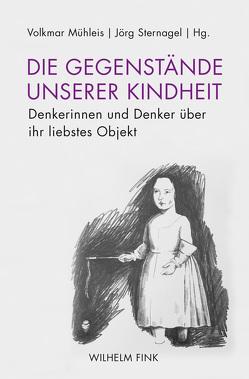 Die Gegenstände unserer Kindheit von Mühleis,  Volkmar, Sternagel,  Jörg
