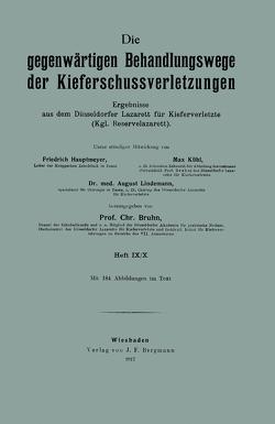 Die gegenwärtigen Behandlungswege der Kieferschussverletzungen von Bruhn,  Chr., Hautmeyer,  Friedrich, Kühl,  Max, Lindemann,  August