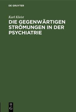 Die gegenwärtigen Strömungen in der Psychiatrie von Kleist,  Karl