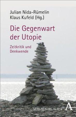 Die Gegenwart der Utopie von Kufeld,  Klaus, Nida-Ruemelin,  Julian