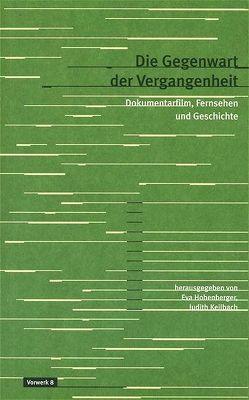 Die Gegenwart der Vergangenheit von Hohenberger,  Eva, Keilbach,  Judith