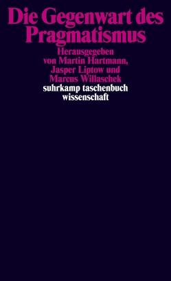 Die Gegenwart des Pragmatismus von Hartmann,  Martin, Liptow,  Jasper, Willaschek,  Marcus