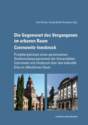 Die Gegenwart des Vergangenen im urbanen Raum Czernowitz-Innsbruck von Barth-Scalmani,  Gunda, Scharr,  Kurt