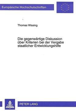 Die gegenwärtige Diskussion über Kriterien bei der Vergabe staatlicher Entwicklungshilfe von Wissing,  Thomas