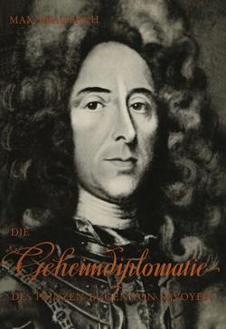 Die Geheimdiplomatie des Prinzen Eugen von Savoyen von Braubach,  Max