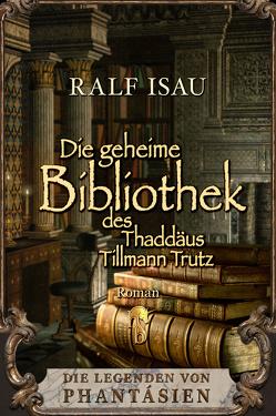 Die geheime Bibliothek des Thaddäus Tillmann Trutz von Isau,  Ralf