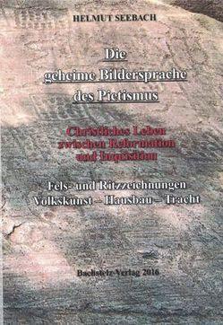 Die geheime Bildersprache des Pietismus. Christliches Leben zwischen Reformation und Inquisition. von Seebach,  Helmut