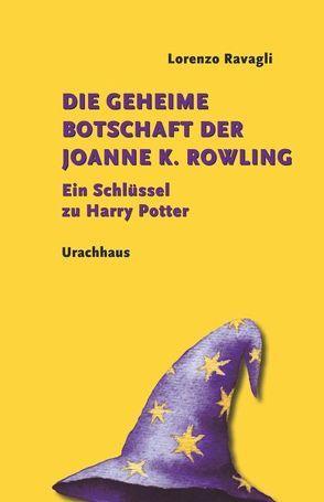 Die geheime Botschaft der Joanne K. Rowling von Ravagli,  Lorenzo
