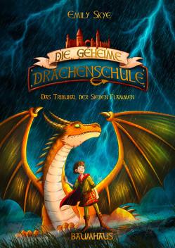Die geheime Drachenschule – Das Tribunal der Sieben Flammen von Nöldner,  Pascal, Skye,  Emily