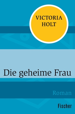 Die geheime Frau von Holt,  Victoria, Krausskopf,  Karin S.
