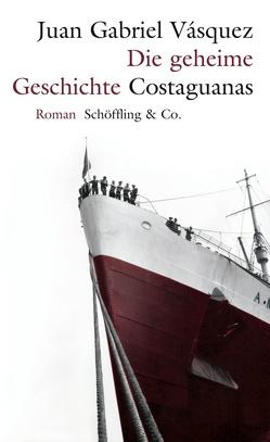 Die geheime Geschichte Costaguanas von Lange,  Susanne, Vásquez,  Juan Gabriel