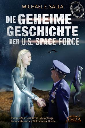 Die Geheime Geschichte der U.S. Space Force von Salla,  Michael E.