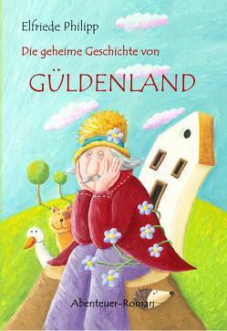 Die geheime Geschichte von Güldenland von DeBehr,  Verlag, Philipp,  Elfriede