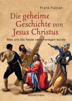 Die geheime Geschichte von Jesus Christus von Fabian,  Frank