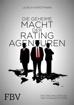 Die geheime Macht der Ratingagenturen von Horstmann,  Ulrich