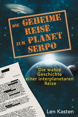Die geheime Reise zum Planet Serpo von Deisenhammer,  Brigitte, Kasten,  Len