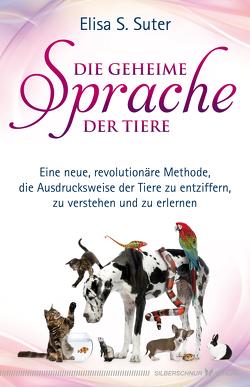 Die geheime Sprache der Tiere von Suter,  Elisa S.