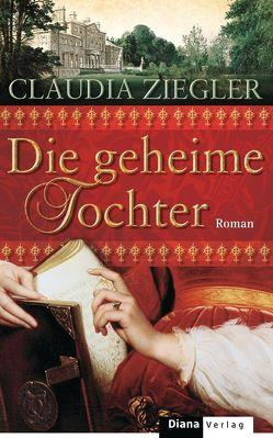 Die geheime Tochter von Ziegler,  Claudia