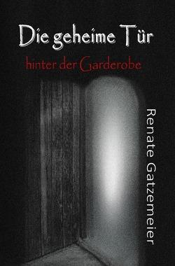 Die geheime Tür hinter der Garderobe von Gatzemeier,  Renate