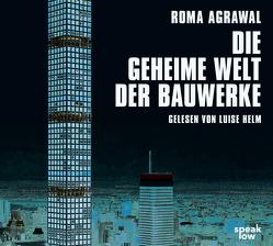 Die geheime Welt der Bauwerke von Agrawal,  Roma, Helm,  Luise
