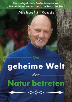 Die geheime Welt der Natur betreten von Roads,  Michael J.