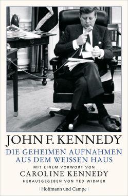 Die geheimen Aufnahmen aus dem Weißen Haus von Kennedy,  John F.