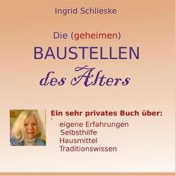 Die (geheimen) Baustellen des Alters von Schlieske,  Ingrid