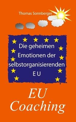 Die geheimen Emotionen der selbstorganisierenden Europäischen Union von Sonnberger,  Thomas
