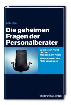 Die geheimen Fragen der Personalberater von Löhr,  Julia