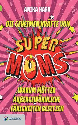 Die geheimen Kräfte von SuperMoms von Harb,  Anika