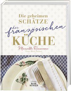 Die geheimen Schätze der französischen Küche (Ausgezeichnet mit dem World Gourmand Cookbook Award) von Preaud,  Marie, Rousseau,  Murielle