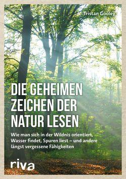 Die geheimen Zeichen der Natur lesen von Gooley,  Tristan, Panzacchi,  Cornelia
