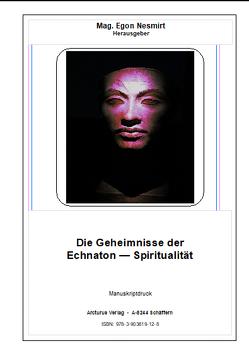 Die Geheimnisse der Echnaton — Spiritualität von Nesmirt,  Mag. Egon